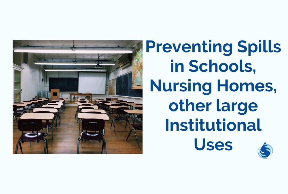 Preventing Spills in Schools, Nursing Homes, other large Institutional Uses